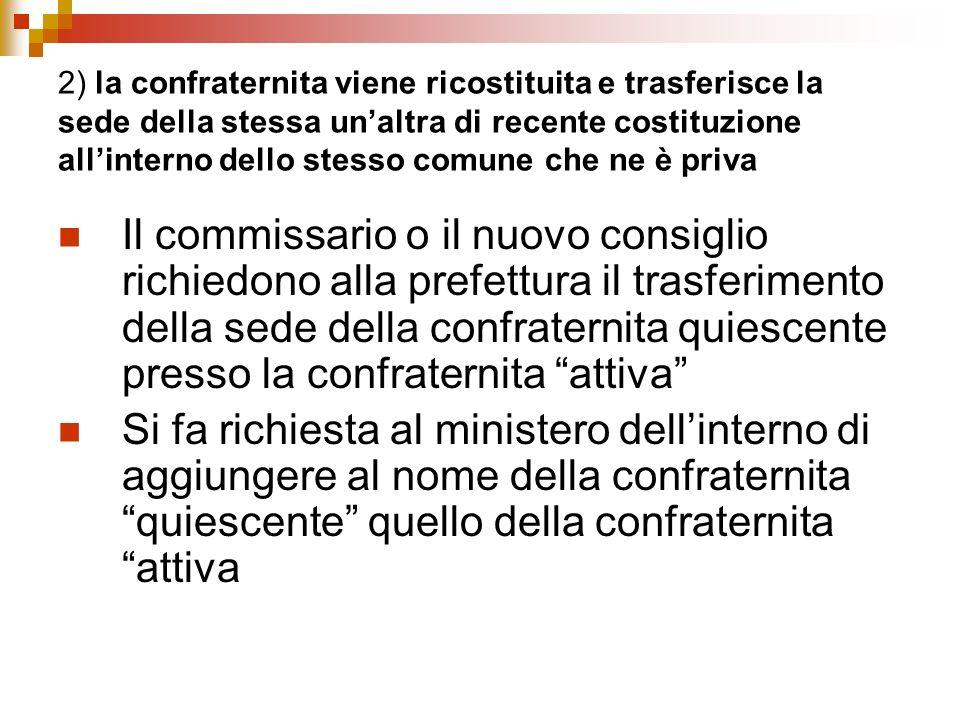 2) la confraternita viene ricostituita e trasferisce la sede della stessa un'altra di recente costituzione all'interno dello stesso comune che ne è priva