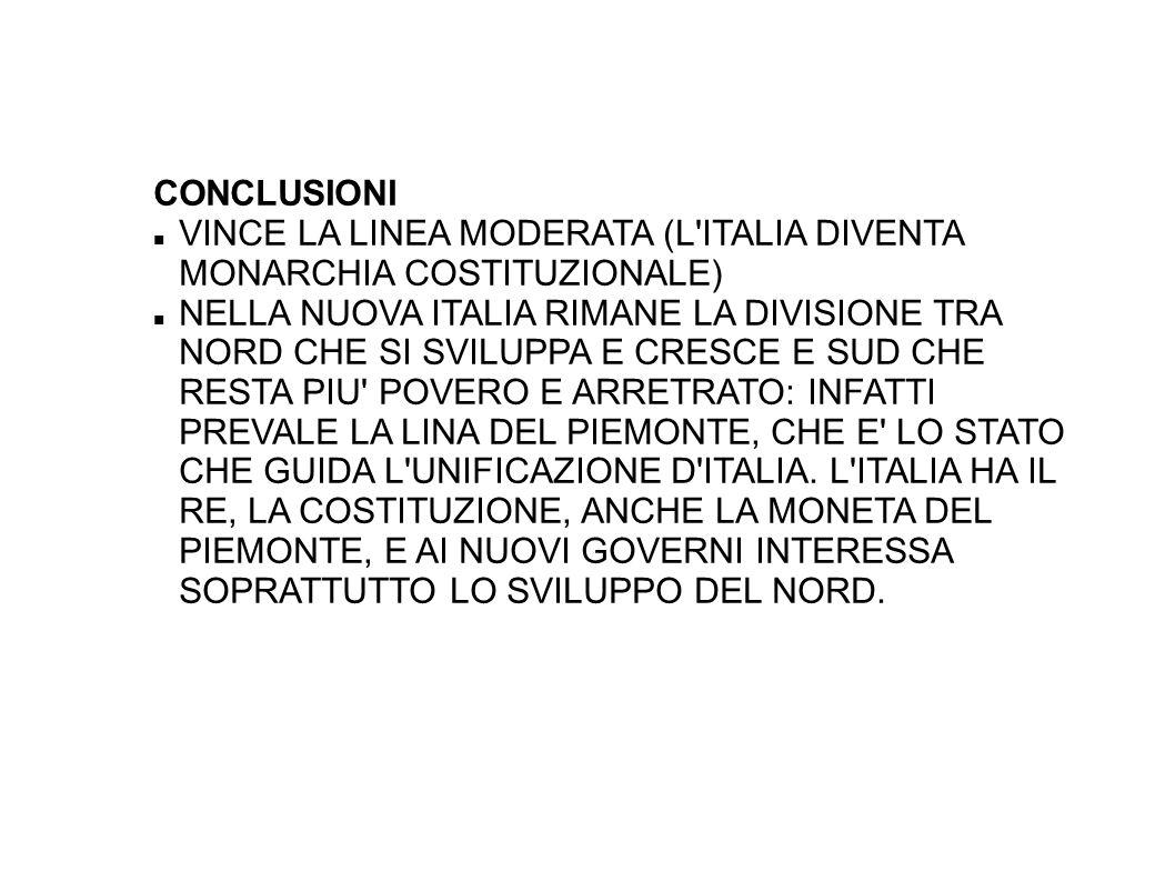 CONCLUSIONI VINCE LA LINEA MODERATA (L ITALIA DIVENTA MONARCHIA COSTITUZIONALE)