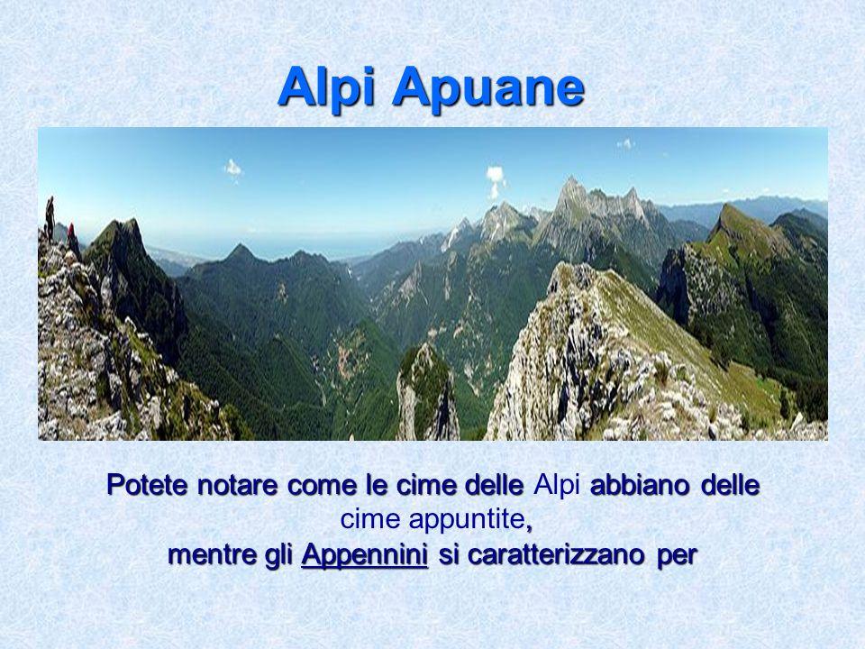 Alpi Apuane Potete notare come le cime delle Alpi abbiano delle