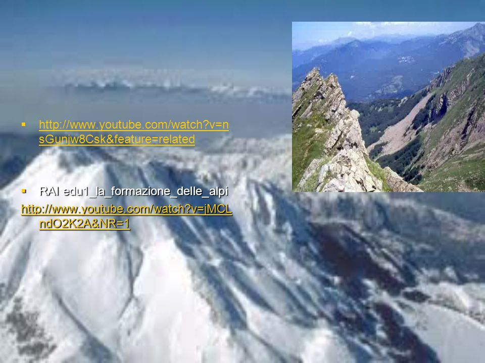 http://www.youtube.com/watch v=nsGunjw8Csk&feature=related RAI edu1_la_formazione_delle_alpi.