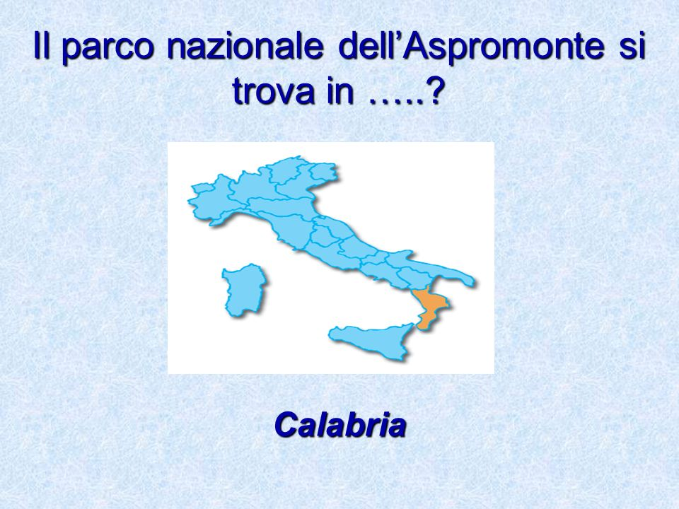 Il parco nazionale dell'Aspromonte si trova in …..