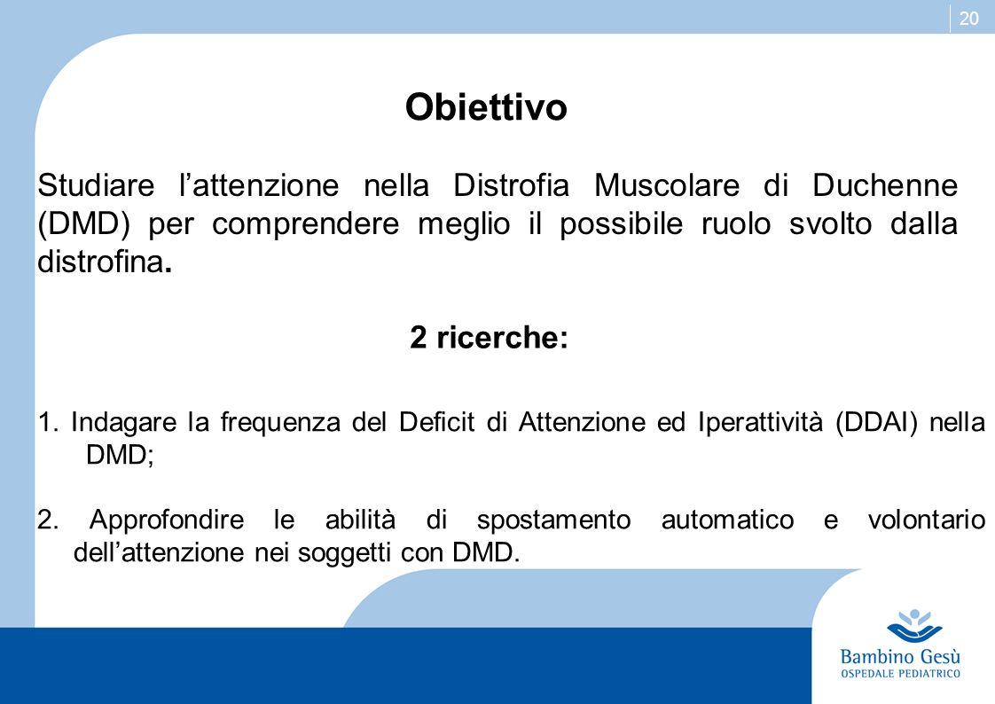 ObiettivoStudiare l'attenzione nella Distrofia Muscolare di Duchenne (DMD) per comprendere meglio il possibile ruolo svolto dalla distrofina.