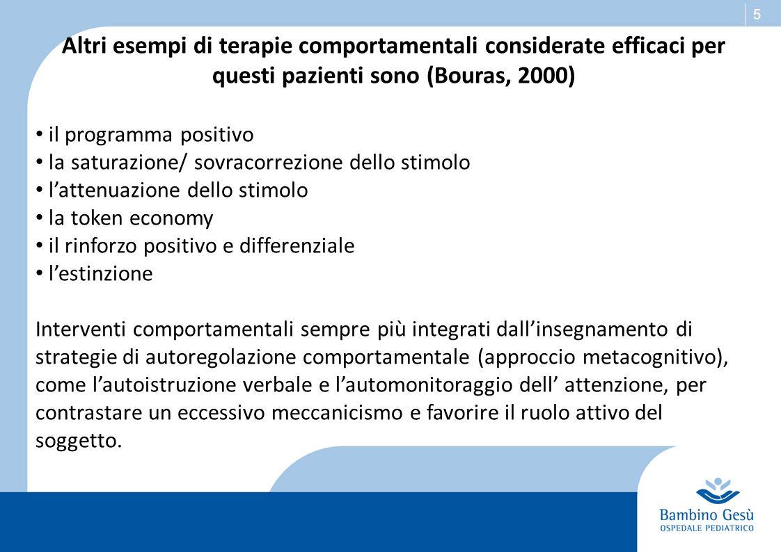 Altri esempi di terapie comportamentali considerate efficaci per questi pazienti sono (Bouras, 2000)