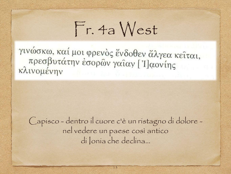 Fr. 4a West Capisco - dentro il cuore c è un ristagno di dolore - nel vedere un paese così antico di Ionia che declina...