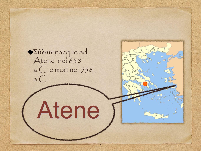 Σόλων nacque ad Atene nel 638 a.C. e morì nel 558 a.C.