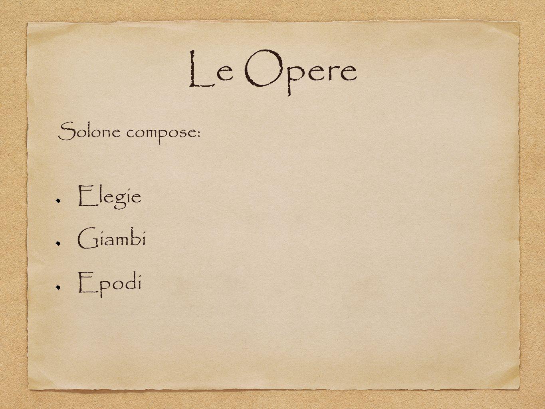 Le Opere Solone compose: Elegie Giambi Epodi