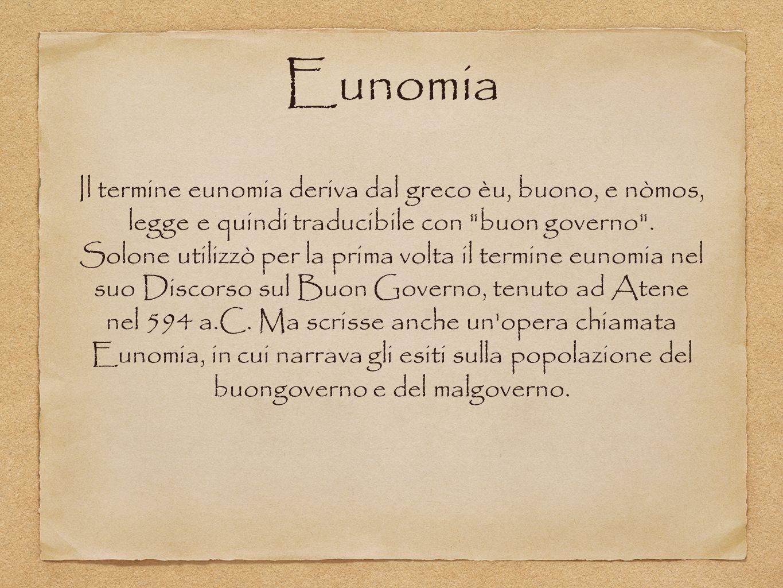 Eunomia Il termine eunomia deriva dal greco èu, buono, e nòmos, legge e quindi traducibile con buon governo .