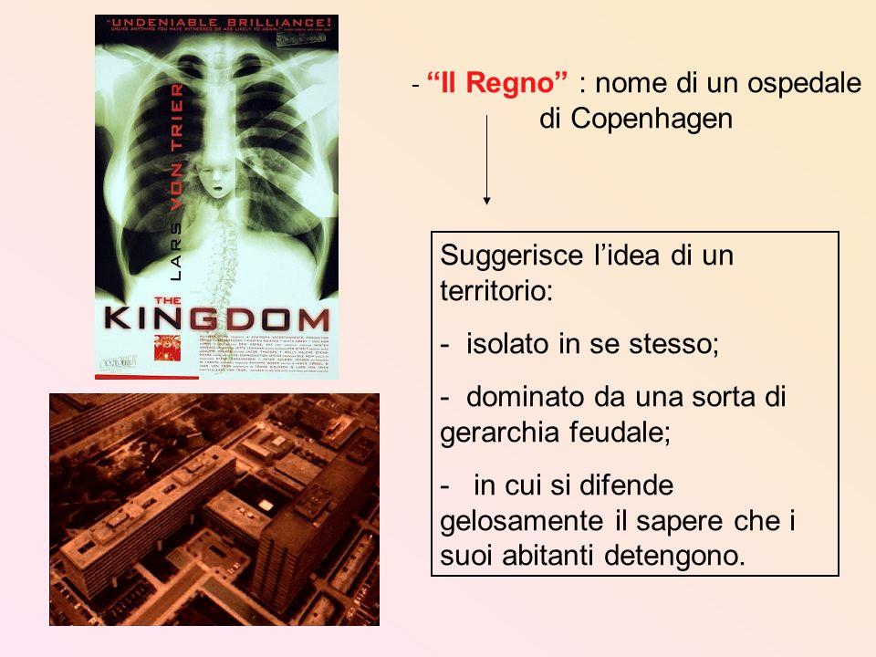 - Il Regno : nome di un ospedale di Copenhagen