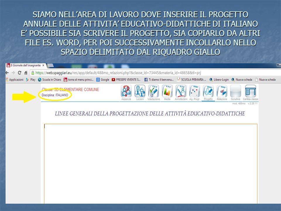 SIAMO NELL'AREA DI LAVORO DOVE INSERIRE IL PROGETTO ANNUALE DELLE ATTIVITA' EDUCATIVO-DIDATTICHE DI ITALIANO E' POSSIBILE SIA SCRIVERE IL PROGETTO, SIA COPIARLO DA ALTRI FILE ES.