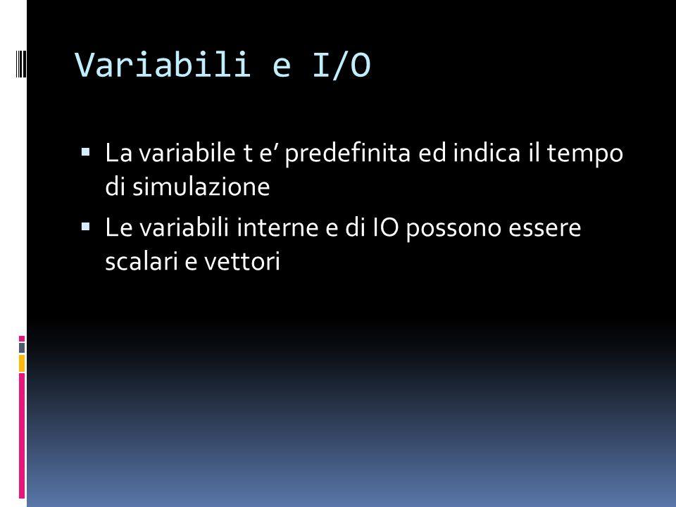 Variabili e I/O La variabile t e' predefinita ed indica il tempo di simulazione.