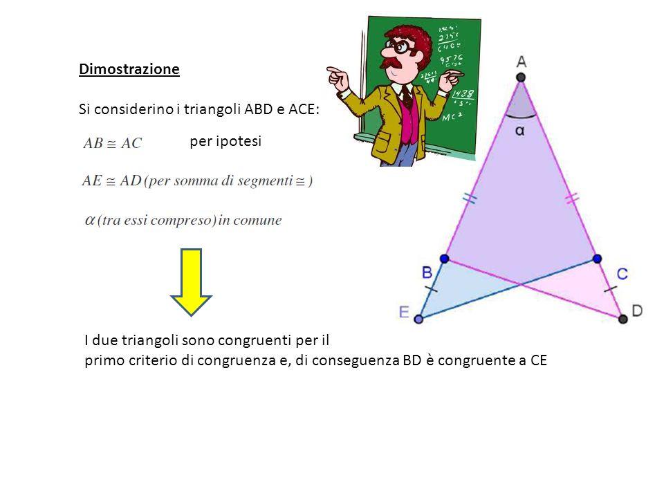 Dimostrazione Si considerino i triangoli ABD e ACE: per ipotesi. I due triangoli sono congruenti per il.