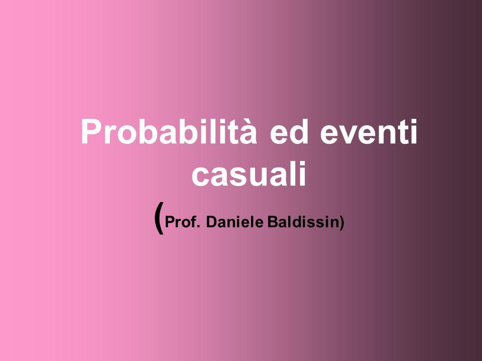 Probabilità ed eventi casuali (Prof. Daniele Baldissin)