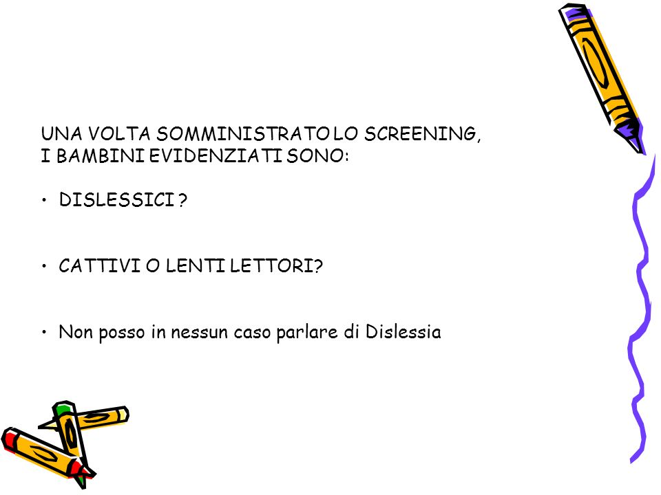 UNA VOLTA SOMMINISTRATO LO SCREENING,