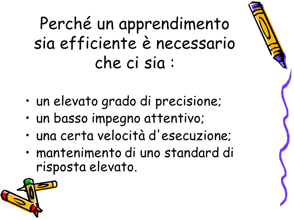 Perché un apprendimento sia efficiente è necessario che ci sia :