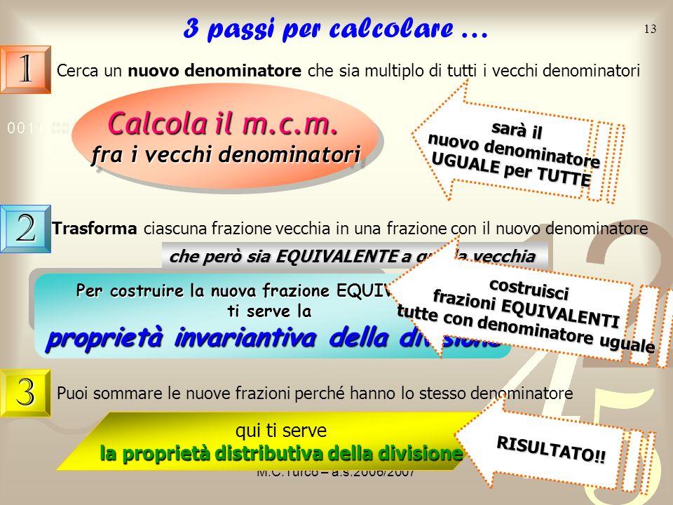 3 passi per calcolare … 1. Cerca un nuovo denominatore che sia multiplo di tutti i vecchi denominatori.