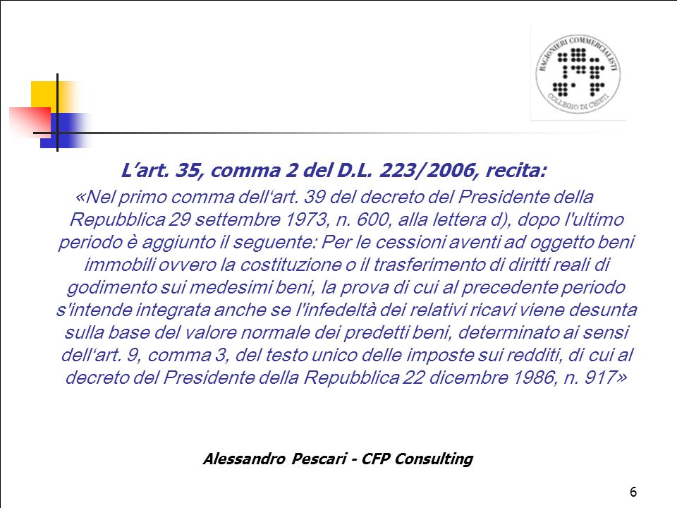 L'art. 35, comma 2 del D.L. 223/2006, recita: