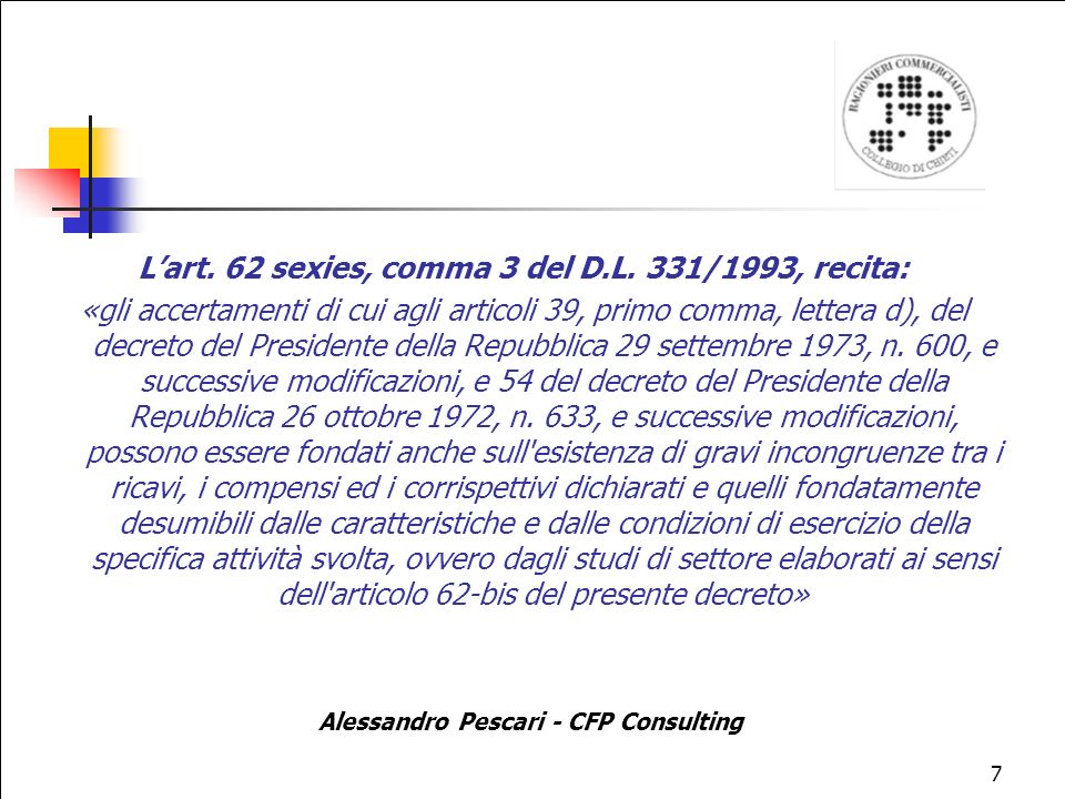 L'art. 62 sexies, comma 3 del D.L. 331/1993, recita: