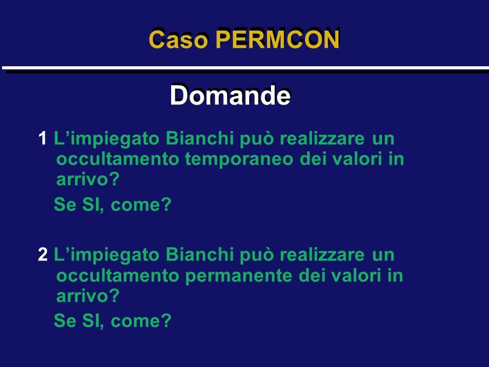 Caso PERMCON Domande. 1 L'impiegato Bianchi può realizzare un occultamento temporaneo dei valori in arrivo