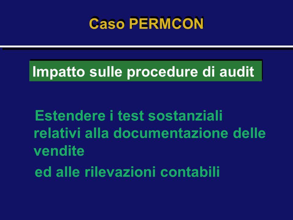 Caso PERMCON Impatto sulle procedure di audit. Estendere i test sostanziali relativi alla documentazione delle vendite.