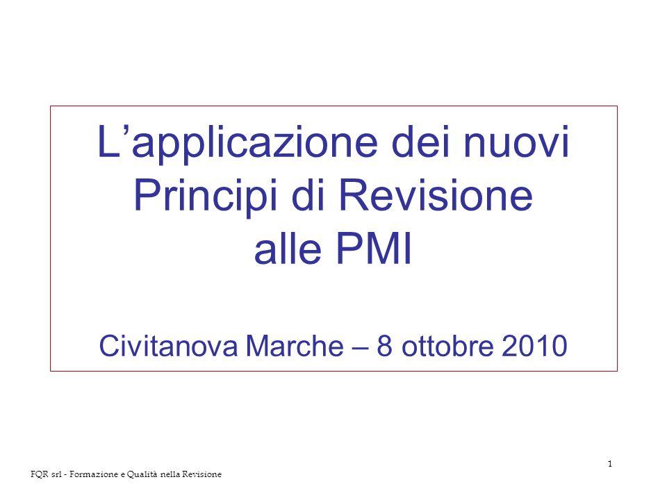 FQR srl L'applicazione dei nuovi Principi di Revisione alle PMI Civitanova Marche – 8 ottobre 2010.