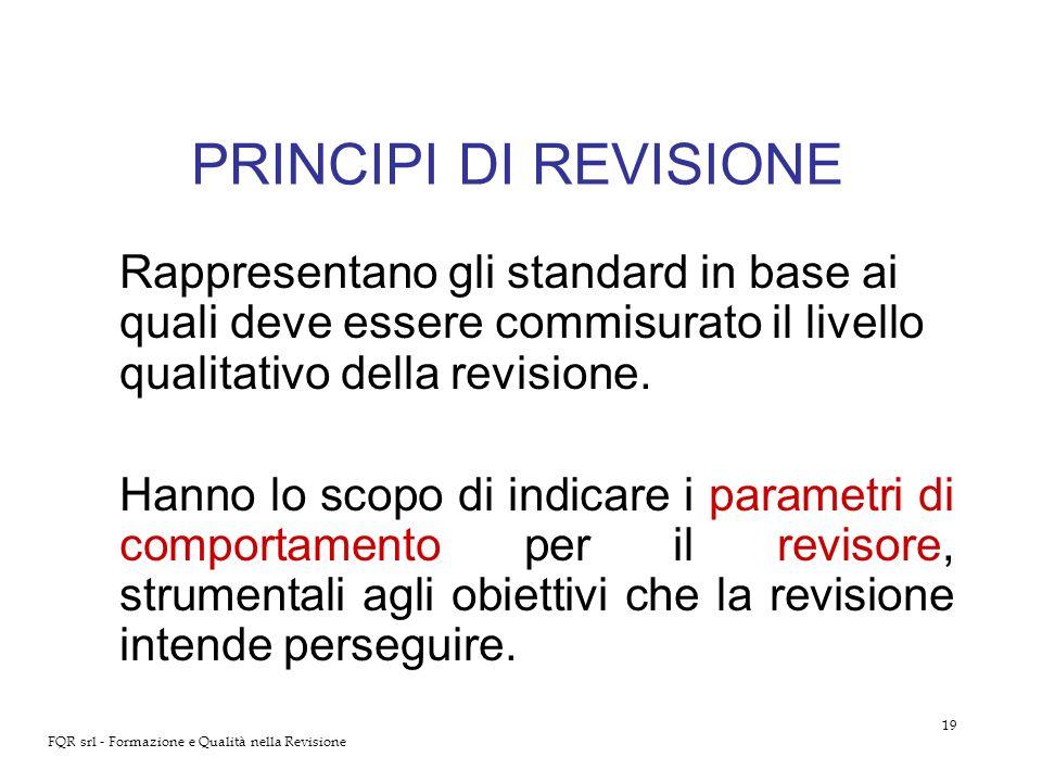 PRINCIPI DI REVISIONE Rappresentano gli standard in base ai quali deve essere commisurato il livello qualitativo della revisione.