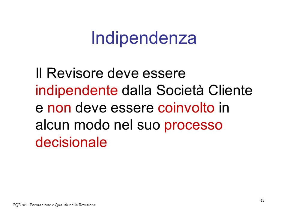 Indipendenza Il Revisore deve essere indipendente dalla Società Cliente e non deve essere coinvolto in alcun modo nel suo processo decisionale.