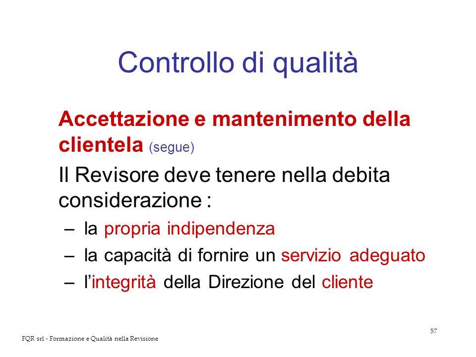 Controllo di qualità Accettazione e mantenimento della clientela (segue) Il Revisore deve tenere nella debita considerazione :