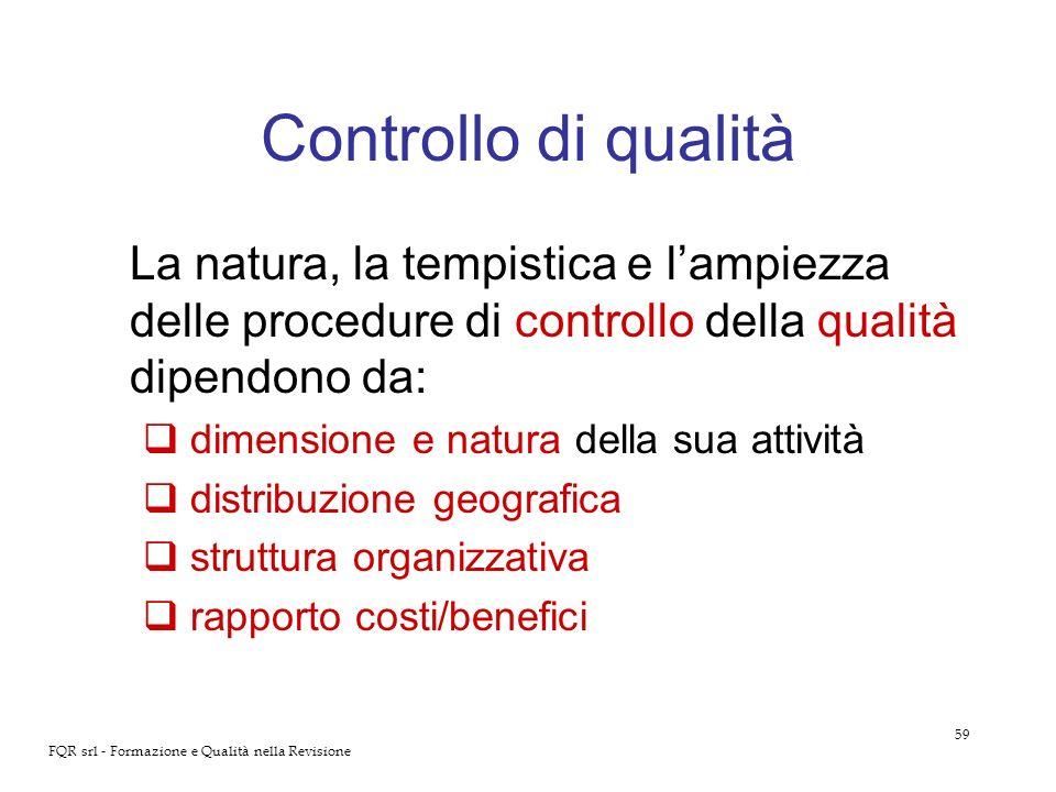 Controllo di qualità La natura, la tempistica e l'ampiezza delle procedure di controllo della qualità dipendono da: