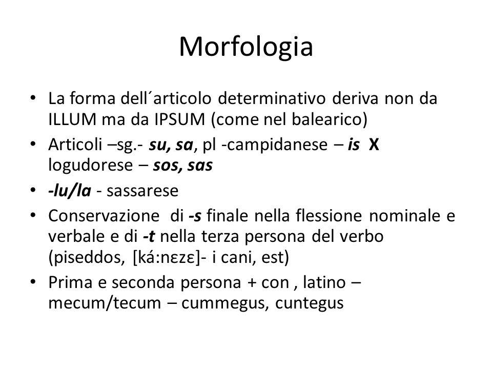Morfologia La forma dell´articolo determinativo deriva non da ILLUM ma da IPSUM (come nel balearico)