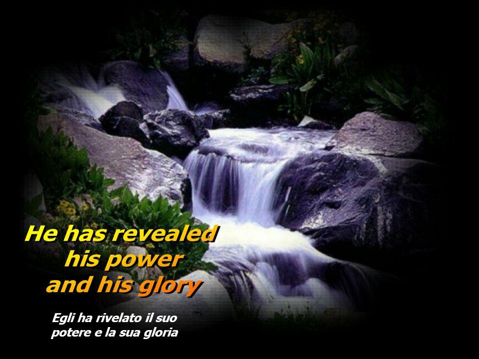 Egli ha rivelato il suo potere e la sua gloria