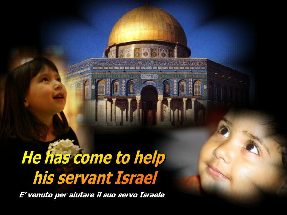E' venuto per aiutare il suo servo Israele