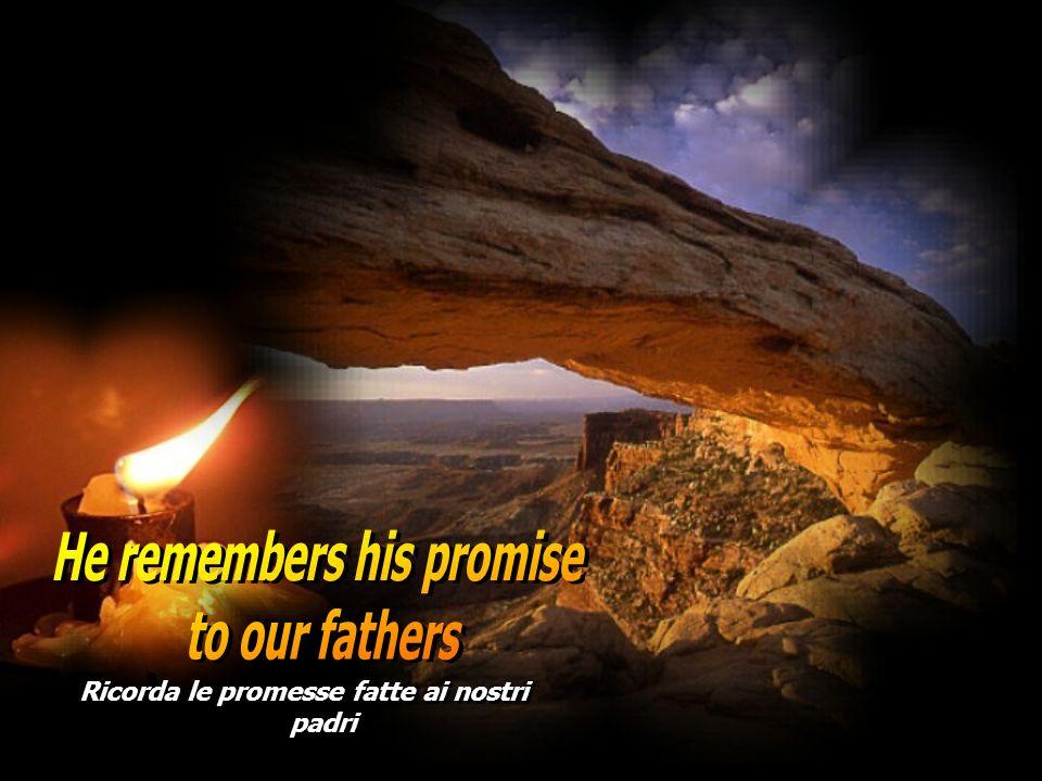 He remembers his promise Ricorda le promesse fatte ai nostri padri