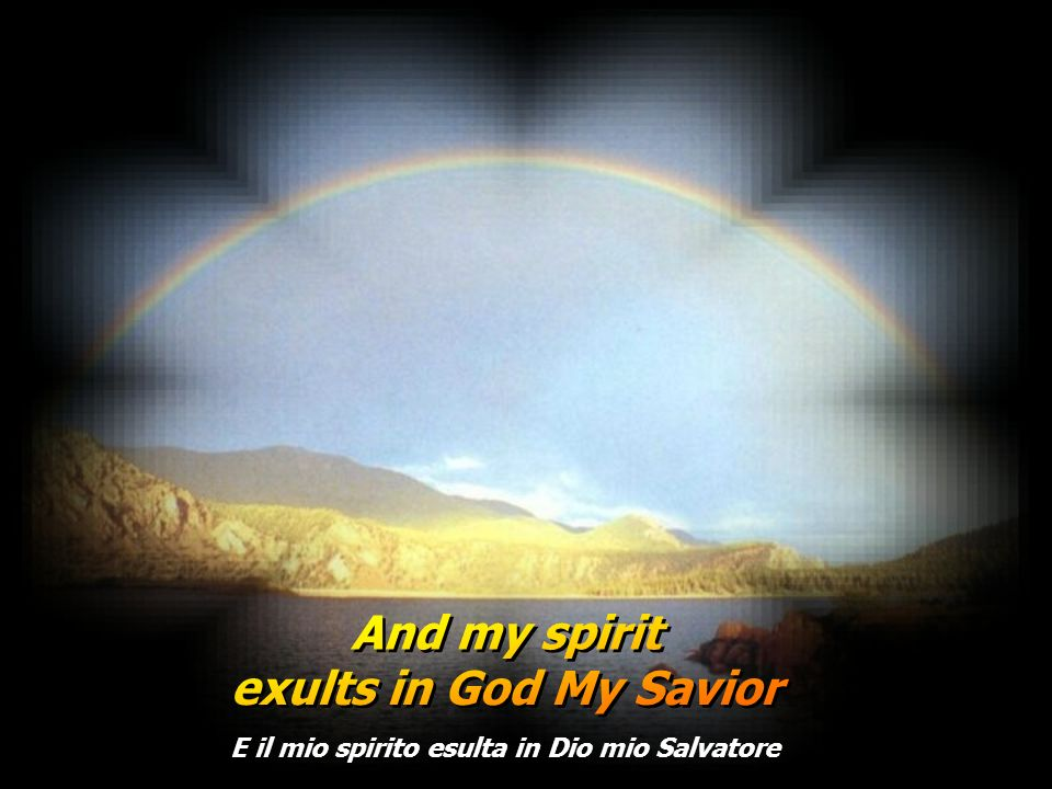 And my spirit exults in God My Savior