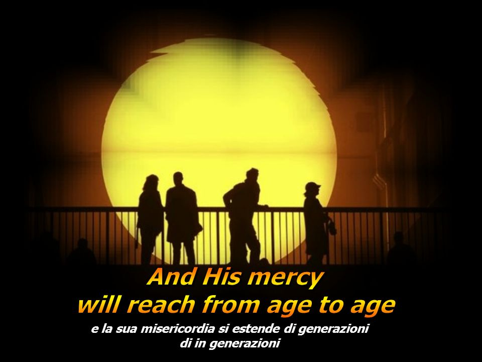 And His mercy will reach from age to age