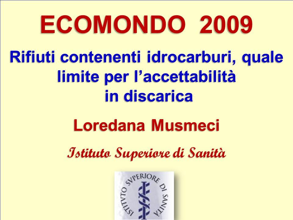 ECOMONDO 2009 Rifiuti contenenti idrocarburi, quale limite per l'accettabilità. in discarica. Loredana Musmeci.
