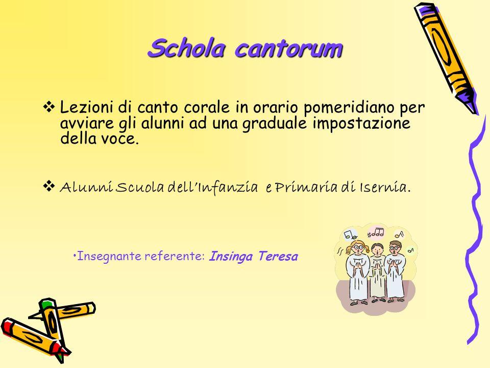 Schola cantorum Lezioni di canto corale in orario pomeridiano per avviare gli alunni ad una graduale impostazione della voce.