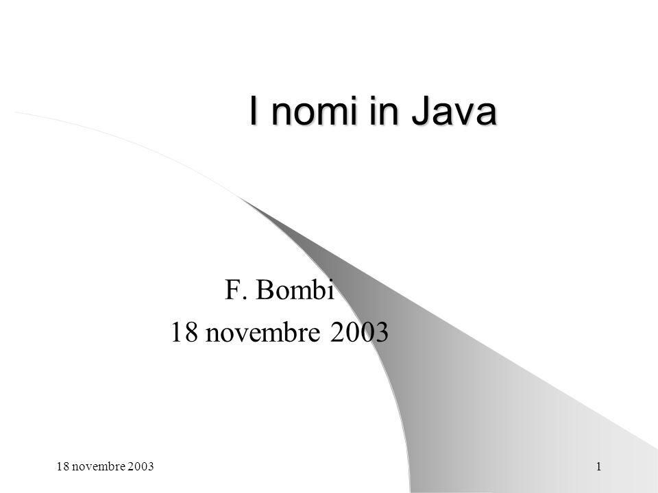 I nomi in Java F. Bombi 18 novembre 2003 18 novembre 2003