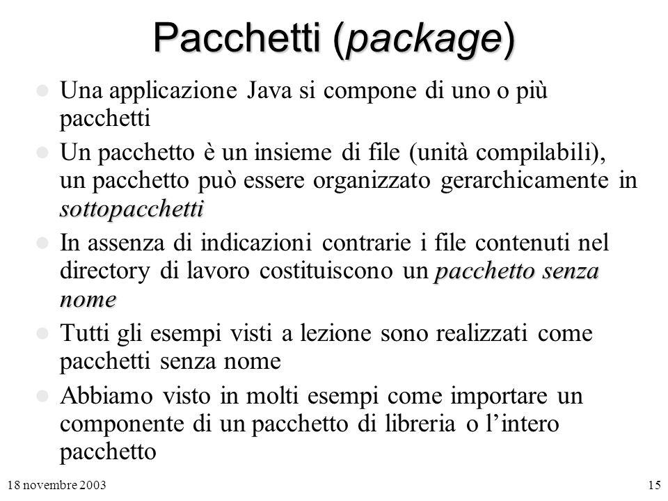 Pacchetti (package) Una applicazione Java si compone di uno o più pacchetti.