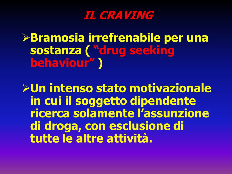 Bramosia irrefrenabile per una sostanza ( drug seeking behaviour )