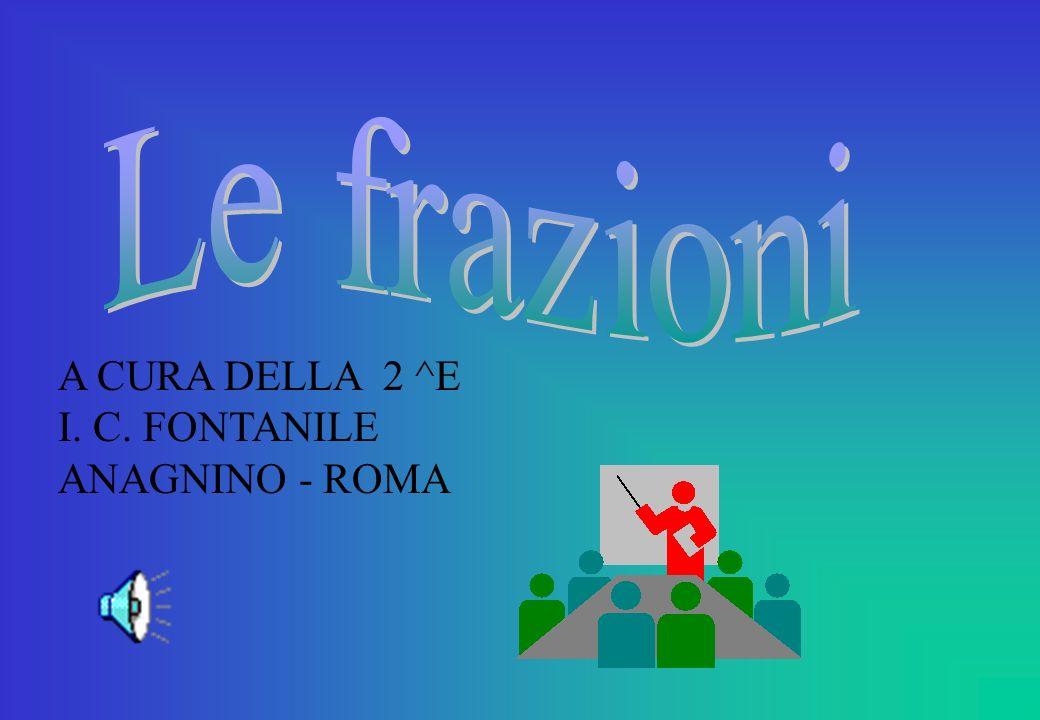 Le frazioni A CURA DELLA 2 ^E I. C. FONTANILE ANAGNINO - ROMA