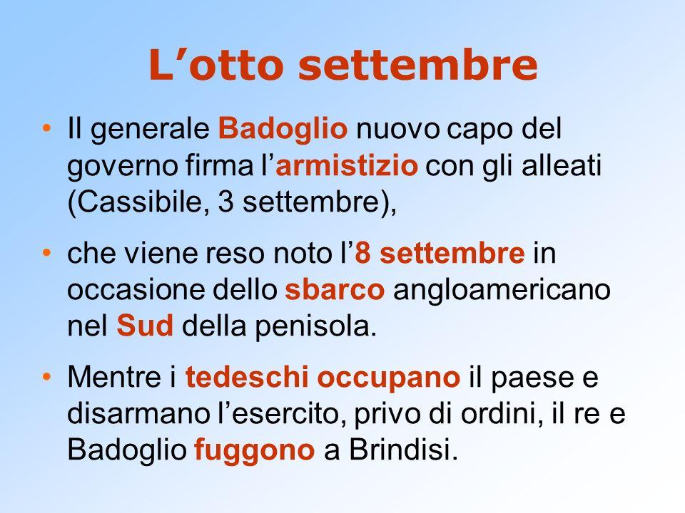 L'otto settembre Il generale Badoglio nuovo capo del governo firma l'armistizio con gli alleati (Cassibile, 3 settembre),