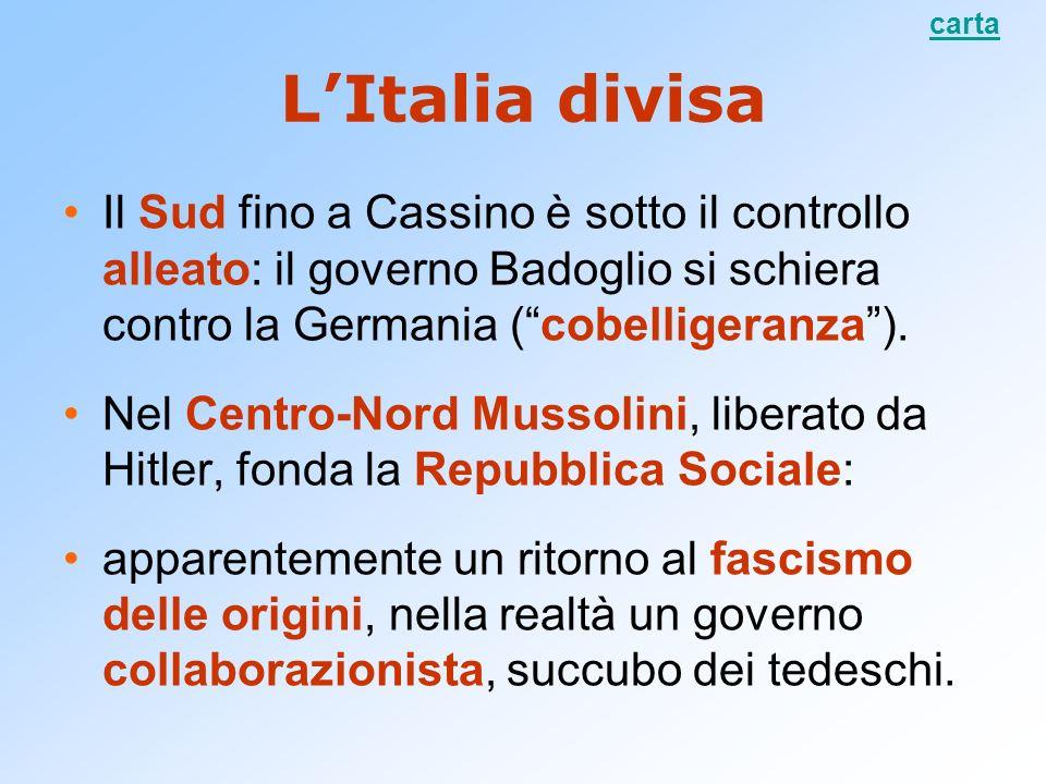 carta L'Italia divisa. Il Sud fino a Cassino è sotto il controllo alleato: il governo Badoglio si schiera contro la Germania ( cobelligeranza ).