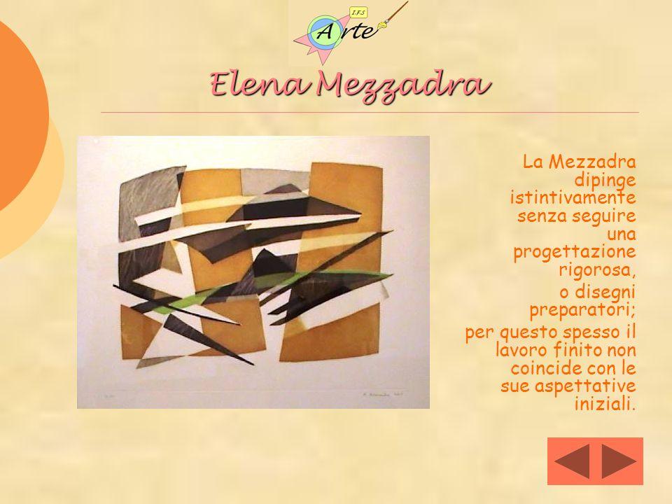 Elena Mezzadra La Mezzadra dipinge istintivamente senza seguire una progettazione rigorosa, o disegni preparatori;