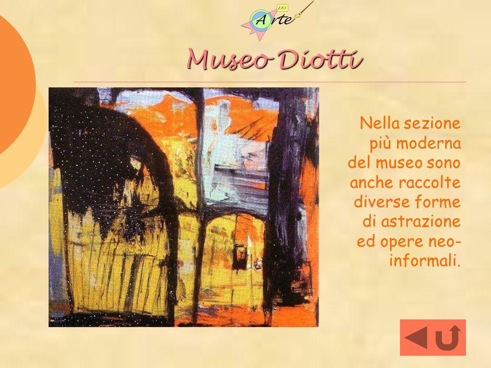 Museo Diotti Nella sezione più moderna del museo sono anche raccolte diverse forme di astrazione ed opere neo-informali.