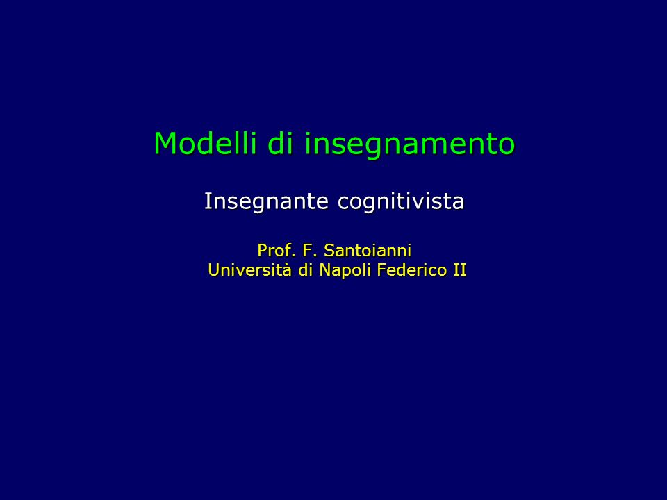 Modelli di insegnamento Insegnante cognitivista Prof. F