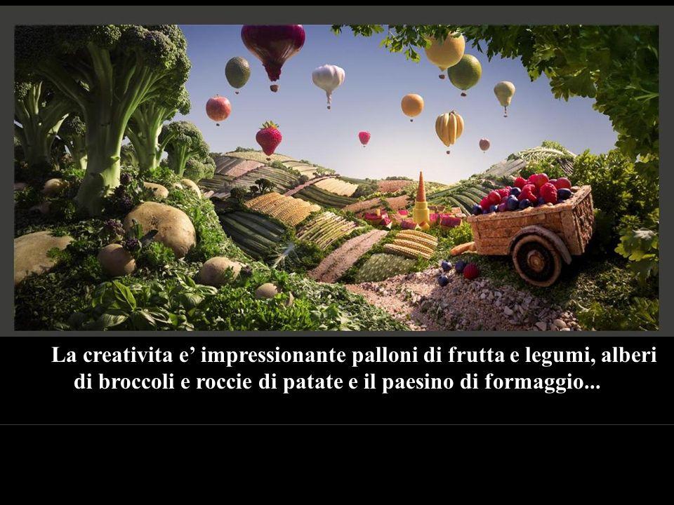 La creativita e' impressionante palloni di frutta e legumi, alberi di broccoli e roccie di patate e il paesino di formaggio...