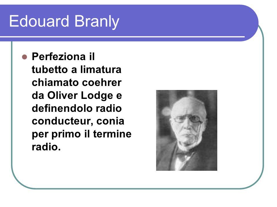Edouard Branly Perfeziona il tubetto a limatura chiamato coehrer da Oliver Lodge e definendolo radio conducteur, conia per primo il termine radio.