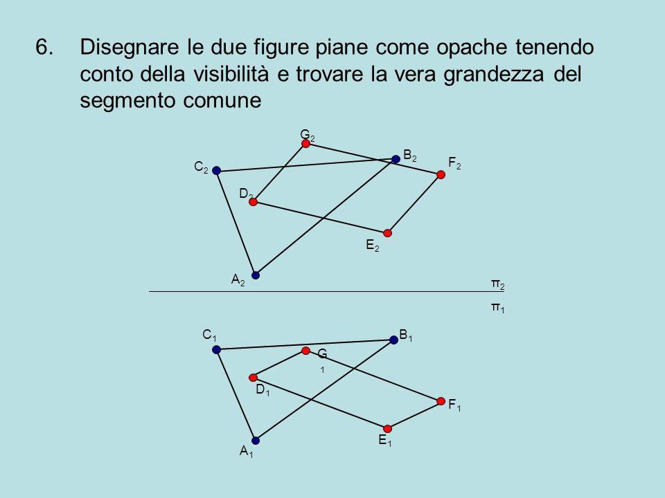 Disegnare le due figure piane come opache tenendo conto della visibilità e trovare la vera grandezza del segmento comune