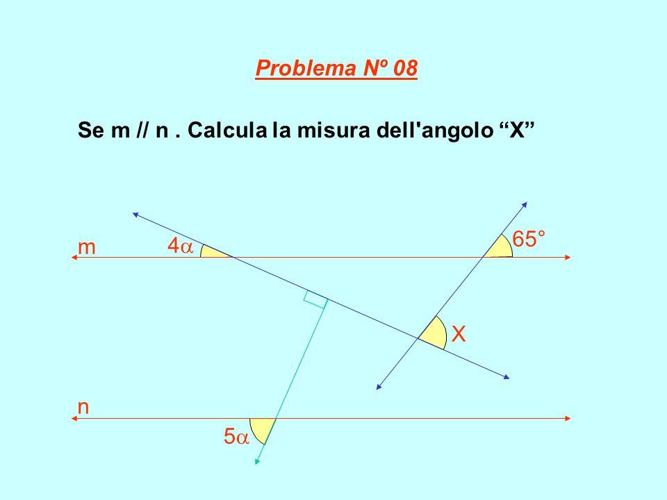 Problema Nº 08 Se m // n . Calcula la misura dell angolo X 5 4 65° X m n