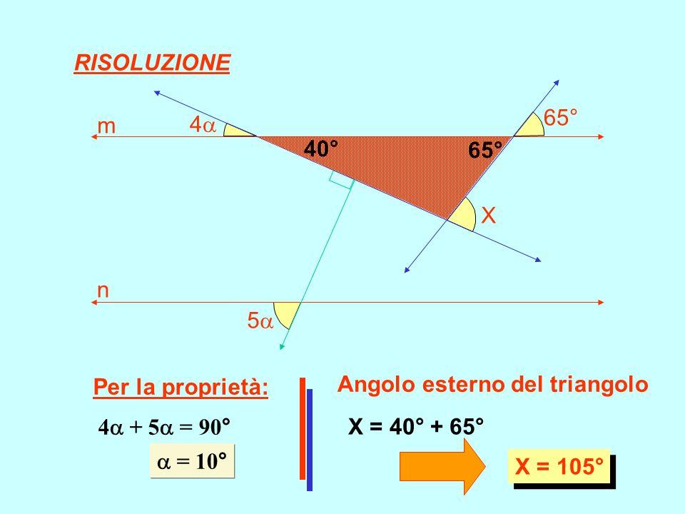 RISOLUZIONE 5 4 65° X. m. n. 40° 65° Per la proprietà: Angolo esterno del triangolo. 4 + 5 = 90°